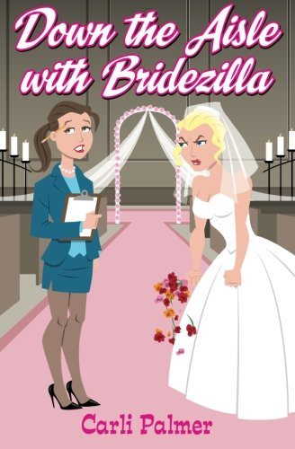 Down the Aisle with Bridezilla by Carli Palmer