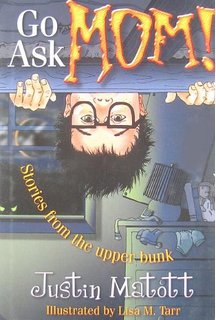 Go Ask Mom! Stories from the Upper Bunk by Justin Matott