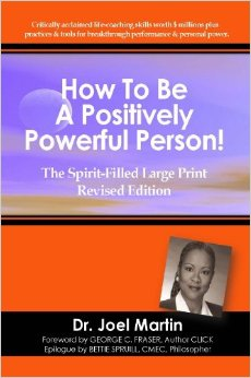 How to Be a Positively Powerful Person! by Dr. Joel Martin