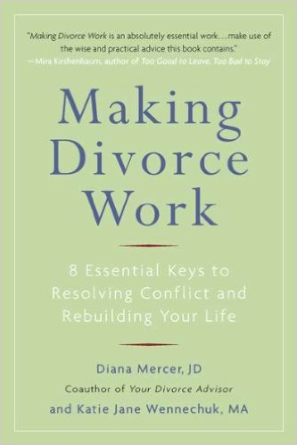 Making Divorce Work by Diana Mercer, JD and Katie Jane Wennechuk, MA