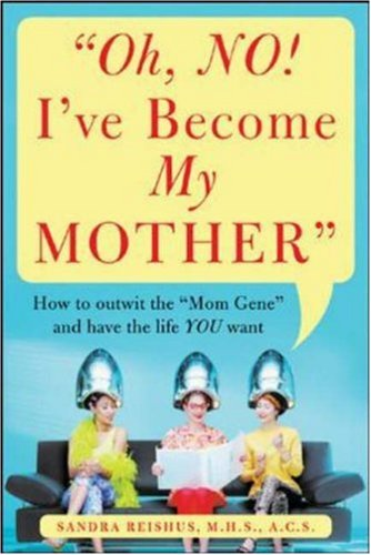Oh No! I've Become My Mother by Sandra Reishus, MHS, ACS
