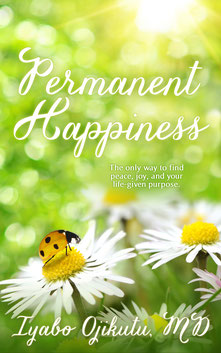 Permanent Happiness by Iyabo Ojikutu, M.D.