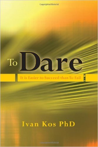 To Dare by Ivan Kos, Ph.D.